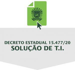 Decreto Estadual 15.477/20 Solução de T.I.